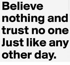 Trust No One Meme - believe nothing and trust no one just like any other day meme on