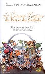 cuisine magique la cuisine magique des fées et des sorcières babelio
