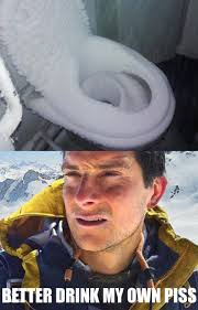 Bear Grylls Meme Generator - image 458736 bear grylls better drink my own piss know