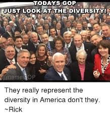 Gop Meme - todays gop just look at the diversity meme gop they really