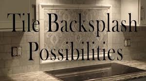kitchen tile backsplash possibilities youtube