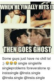 Single Memes For Guys - iwhenhefinally hits it then goes ghost some guys just have no chill