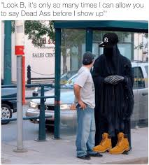 Memes About Death - 18 grim reaper memes that will make you say i m dead