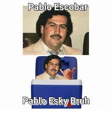 Pablo Escobar Meme - pablo escobar freshness pablo esky bruh bruh meme on esmemes com