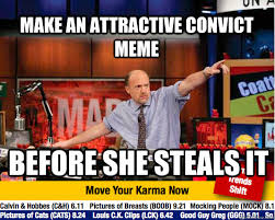 Attractive Convict Meme - make an attractive convict meme before she steals it mad karma