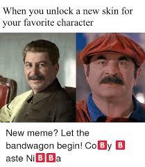 Favorite Character Meme - when you unlock a new skin for your favorite character meme on me me
