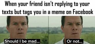 Not Mad Meme - dopl3r com memes when your friend isnt replying to your texts