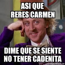 Carmen Meme - meme willy wonka asi que reres carmen dime que se siente no