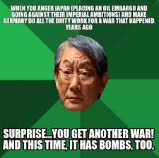 Japan Meme - meme maker when you anger japan placing an oil embargo and going