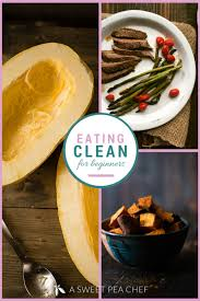 eating clean for beginners u2022 a sweet pea chef