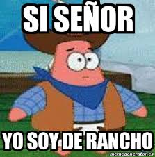 Meme Generator Patrick - patrick is from the ranch soy de rancho know your meme