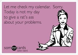 Rats Ass Meme - let me check my calendar sorry today is not my day to give a