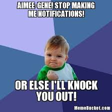Create Your Own Meme Picture - aimee gene stop making me notifications create your own meme