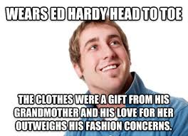 Ed Hardy Meme - livememe com misunderstood dutchebag