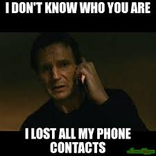 Lost Phone Meme - i don t know who you are i lost all my phone contacts meme taken