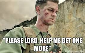 Lord Help Me Meme - please lord help me get one more desmond doss meme generator