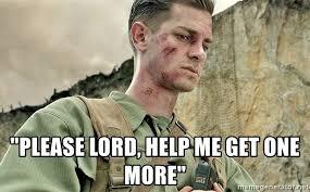 Lord Help Me Meme - please lord help me get one more desmond doss meme generator