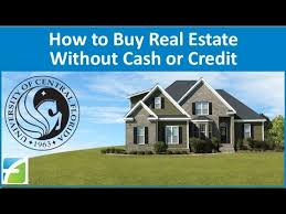 how to buy real estate without cash or credit youtube