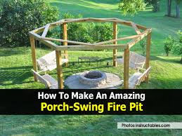 Make A Firepit How To Make An Amazing Porch Swing Pit