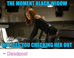 Black Widow Meme - the moment black widow you checking her out deadpool deadpool