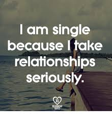 Relationship Meme Quotes - am single because i take relationships seriously relationship