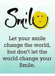 Smile Memes - let your smile change the world but don t let the world change your