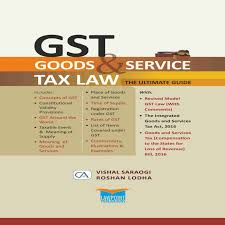 gst goods u0026 service tax law the ultimate guide buy gst goods