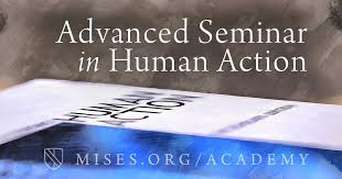 advanced seminar in human action mises institute