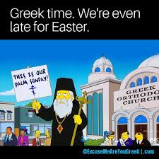 Greek Easter Memes - greek time even applies to easter excuse me are you greek
