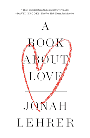 a book about love book by jonah lehrer official publisher page