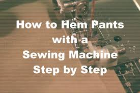 How To Do Blind Hem Stitch By Hand How To Hem Pants With A Sewing Machine Using The Blind Hem Stitch