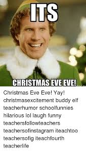 Elf Christmas Meme - its christmas eve eve christmas eve eve yay christmasexcitement