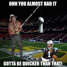 You Gotta Be Quicker Than That Meme - panthers almost had it super bowl 50 know your meme