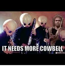 More Cowbell Meme - 25 best memes about need more cowbell need more cowbell memes