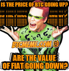 Riddler Meme - the price of bitcoin going up are the value of fiat going down