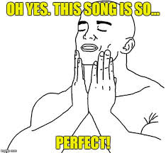 Oh Yes Meme - the perfect song imgflip