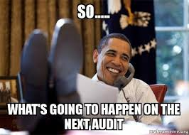 Whats Going On Meme - so what s going to happen on the next audit make a meme