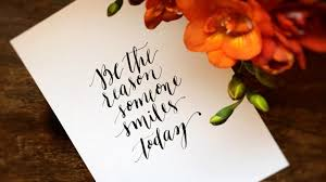 Challenge Reason Be The Reason Someone Smiles Today 2 Week Calligraphy Challenge