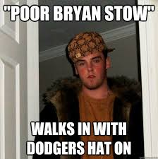 Poor Brian Meme - poor bryan stow walks in with dodgers hat on scumbag steve