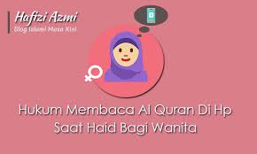 Wanita Datang Bulan Boleh Baca Quran Hukum Membaca Al Quran Di Hp Saat Haid Bagi Wanita Hafizi Azmi