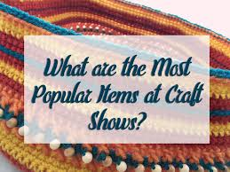 what are the most popular items at craft shows