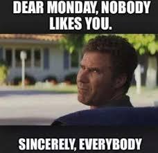 Monday Meme Images - dear monday funny will ferrell meme quotes pinterest meme