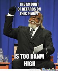 Retards Retards Everywhere Meme - retards everywhere by halonut meme center