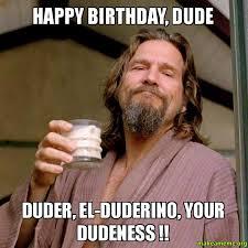 Funny Happy Bday Meme - happy birthday dude funny happy birthday meme