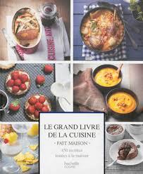 fait maison cuisine le grand livre de la cuisine fait maison by collectif