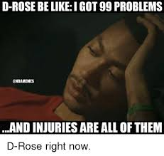 Got 99 Problems Meme - d rose be like got 99 problems and injuries are all of them d rose