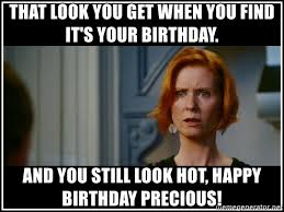 Sex And The City Meme - that look you get when you find it s your birthday and you still
