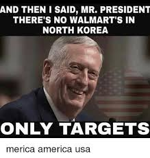 America Memes - and then i said mr president there s no walmart s in north korea
