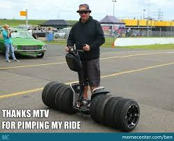 Pimp My Ride Meme - pimp my segway by ben meme center