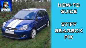 how to fix stiff gear selection change problem fiesta st150